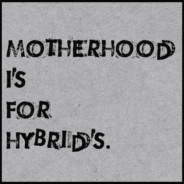 motherhood is for hybrids…..